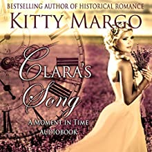 Clara's Song: A Moment in Time Novel, Book 1 (       UNABRIDGED) by Kitty Margo Narrated by Nicole Colburn