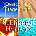Overcoming Stage Fright Subliminal Affirmations: Public Speaking & Performance Anxiety, Solfeggio Tones, Binaural Beats, Self Help Meditation Hypnosis  by Subliminal Hypnosis
