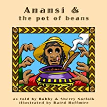 Anansi and the Pot of Beans (       UNABRIDGED) by Bobby Norfolk, Sherry Norfolk Narrated by Bobby Norfolk