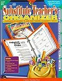 The Substitute Teacher's Organizer: A Comprehensive Resource to Make Every Teaching Assignment a Success; Grades K-6