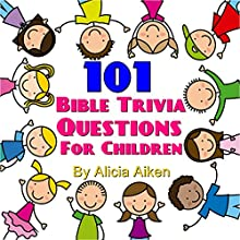 101 Bible Trivia Questions for Children (       UNABRIDGED) by Alicia Aiken Narrated by Alicia Grant