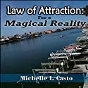 Law of Attraction: For a Magical Reality (       UNABRIDGED) by Michelle Casto Narrated by Michelle L. Casto