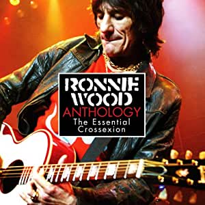 Ronnie Wood - Anthology: The Essential Crossexion - Amazon.com Music