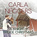 A Knights Bridge Christmas: Swift River Valley, Book 5 (       UNABRIDGED) by Carla Neggers Narrated by Susan Boyce