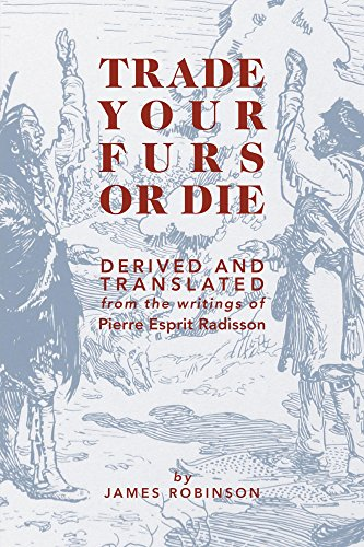 trade-your-furs-or-die-derived-and-translated-from-the-writings-of-pierre-esprit-radisson-english-ed