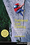 Traditional Lead Climbing: A Rock Climber's Guide to Taking the Sharp End of the Rope