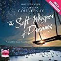 The Soft Whisper of Dreams Audiobook by Christina Courtenay Narrated by Jenny Funnell