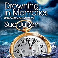 Drowning in Memories: Bitter Memories (       UNABRIDGED) by Sue Julsen Narrated by Roni Gallimore