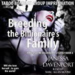 Breeding the Billionaire's Family: Taboo Bondage Group Impregnation: Pleasing the Billionaire's Family, Book 4 | Janessa Davenport