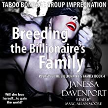 Breeding the Billionaire's Family: Taboo Bondage Group Impregnation: Pleasing the Billionaire's Family, Book 4 (       UNABRIDGED) by Janessa Davenport Narrated by Marc Allan Moore