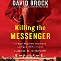 Killing the Messenger: The Right-Wing Plot to Derail Hillary and Hijack Your Government Audiobook by David Brock Narrated by Eric Martin