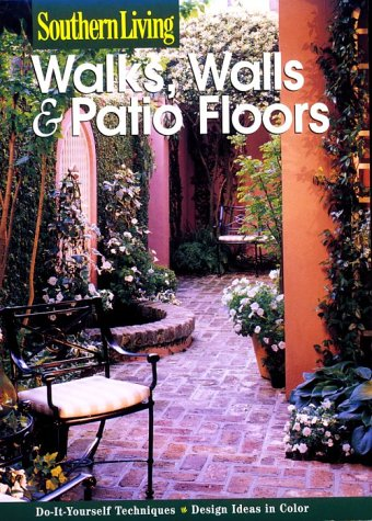Walks, Walls, & Patio Floors: Design Ideas, Installation, Upkeep (Southern Living (Paperback Sunset))