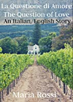 La Questione di Amore/The Question of Love  (An Italian/English Dual Language Story) (English Edition)