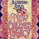 New Orleans Legacy | Alexandra Ripley