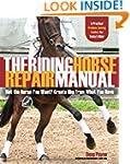 The Riding Horse Repair Manual: Not t...
