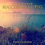 The Science of Successful Living | Raymond Barker
