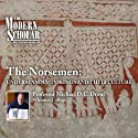 The Modern Scholar: The Norsemen - Understanding Vikings and Their Culture  by Professor Michael D.C. Drout Narrated by uncredited