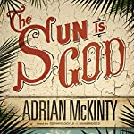 The Sun Is God (       UNABRIDGED) by Adrian McKinty Narrated by Gerard Doyle