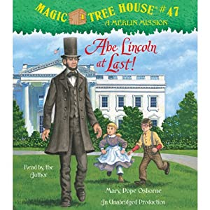 Magic Tree House, Book 47: Abe Lincoln at Last! | [Mary Pope Osborne]