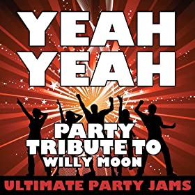 Yeah Yeah (Party Tribute to Willy Moon) [Explicit]