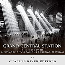 Grand Central Station: The History of New York City's Famous Railroad Terminal (       UNABRIDGED) by Charles River Editors Narrated by Ian H. Shattuck