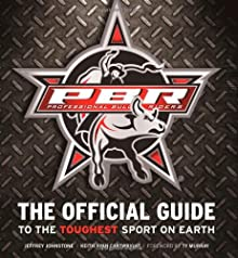 Professional Bull Riders: The Official Guide to the Toughest Sport on Earth Jeffrey Johnstone, Keith Ryan Cartwright and Ty Murray
