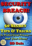 SECURITY BREACH!: 50 Secret Tips and Tricks To Protect Your Privacy --And Your Money