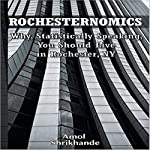 Rochesternomics: Why, Statistically Speaking, You Should Live in Rochester, NY | Amol Shrikhande