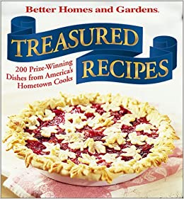 Treasured recipes 200 prizewinning dishes from america 39 s Better homes and gardens recipes from last night