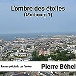 L'ombre des étoiles (Morbourg 1) | Pierre Béhel