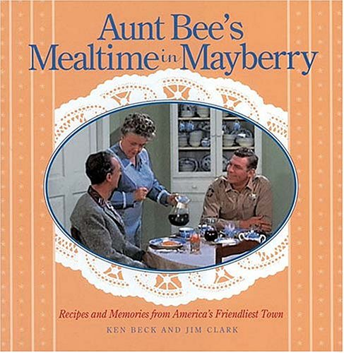 Aunt Bee's Mealtime in Mayberry by Ken Beck, Jim Clark