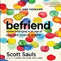 Befriend: Create Belonging in an Age of Judgment, Isolation, and Fear Audiobook by Scott Sauls Narrated by Dean Gallagher