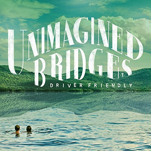 Driver Friendly-Unimagined Bridges-CD-FLAC-2014-FORSAKEN Download