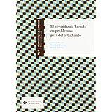 El aprendizaje basado en problemas: Guía del estudiante (APRENDIZAJE Y DOCENCIA UNIVERSITARIA)
