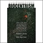 Biocentrism: How Life and Consciousness are the Keys to the True Nature of the Universe | Robert Lanza,Bob Berman