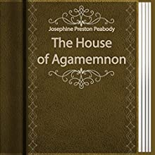 The House of Agamemnon (Annotated) (       UNABRIDGED) by J. P. Peabody Narrated by Anastasia Bertollo