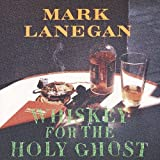 Whiskey For The Holy Ghost Mark Lanegan