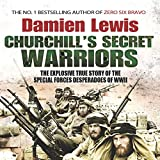 Churchill's Secret Warriors: The Explosive True Story of the Special Forces Desperadoes of WWII (Unabridged)