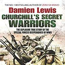 Churchill's Secret Warriors: The Explosive True Story of the Special Forces Desperadoes of WWII Audiobook by Damien Lewis Narrated by Nigel Carrington