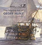 The Marine Art of Geoff Hunt: Master Painter of the Naval World of Nelson and Patrick O'Brian (1844860809) by Hunt, Geoff
