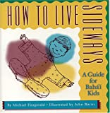 How to Live Sideways: A Guide for Bahai Kids