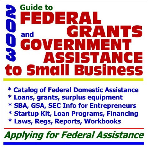 2003 Guide to Federal Grants and Government Assistance to Small Business: Catalog of Federal Domestic Assistance, Loans, Grants, Surplus Equipment, SBA, GSA, SEC Information for Entrepreneurs, Startup Kit, Loan Programs, Financing, Law, Regulations, Reports, Workbooks  Applying for Federal Assistance (CD-ROM)