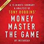 MONEY Master the Game by Tony Robbins - A 15-minute Summary & Analysis: 7 Simple Steps to Financial Freedom | Instaread