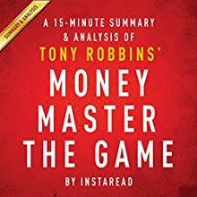 MONEY Master the Game by Tony Robbins - A 15-minute Summary & Analysis: 7 Simple Steps to Financial Freedom (       UNABRIDGED) by Instaread Narrated by Jason P. Hilton