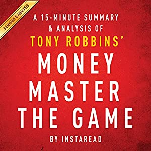MONEY Master the Game by Tony Robbins - A 15-minute Summary & Analysis: 7 Simple Steps to Financial Freedom Audiobook
