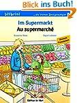 Im Supermarkt: Kinderbuch Deutsch-Fra...