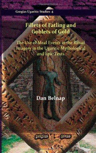 Fillets of Fatling and Goblets of Gold (Gorgias Ugaritic Studies) PDF