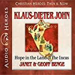 Klaus-Dieter John: Hope in the Land of the Incas: Christian Heroes: Then & Now | Janet Benge,Geoff Benge
