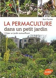 La permaculture dans un petit jardin : Créer un jardin auto-suffisant par Förster