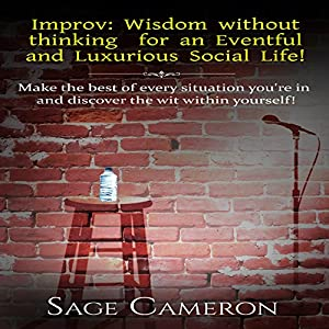 Improv: Wisdom Without Thinking for an Eventful and Luxurious Social Life! Audiobook